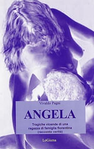 Angela. Tragiche vicende di una ragazza di famiglia fiorentina.: Pagni, Vivaldo