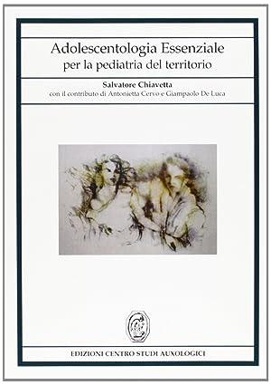 Adolescentologia essenziale per la pediatria del territorio.: Chiavetta, de Luca, Cervo