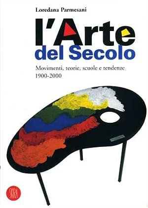 L'Art du Xxe Siècle. Mouvements, théories, écoles et tendances 1900-2000....