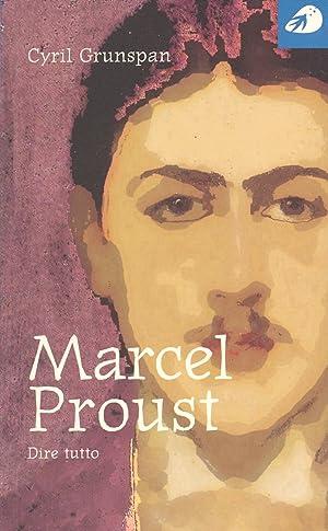 Marcel Proust. Dire tutto.: Grunspan, Cyril