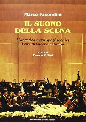 Il suono della scena. L'acustica negli spazi scenici. I casi di Cesena e Rimini.: Facondini, ...