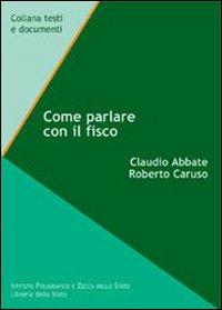 Come parlare con il fisco.: Abbate, Claudio
