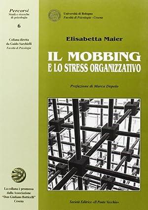 Il mobbing e lo stress organizzativo.: Maier, Elisabetta