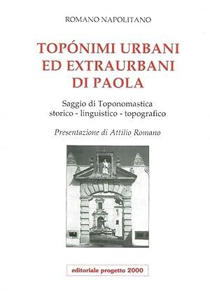 Toponimi urbani ed extraurbani di Paola. Saggio di toponomastica storico-linguistico-topografico.: ...