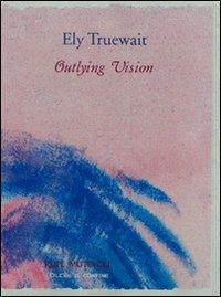 Outlying vision.: Truewait, Ely