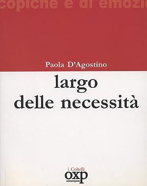 Largo delle necessità.: D'Agostino, Paola