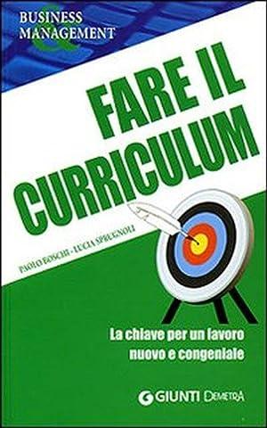 Fare il curriculum. La chiave per un lavoro nuovo e congeniale.: Boschi, Paolo Sprugnoli, Lucia