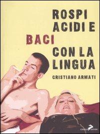 Rospi acidi e baci con la lingua.: Armati, Cristiano