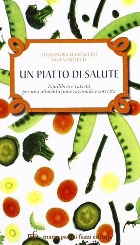 Un piatto di salute. Equilibrio e varietà per una alimentazione razionale e corretta.: ...