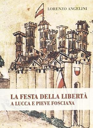 La festa della libertà a Lucca e Pieve Fosciana.: Angelini, Lorenzo