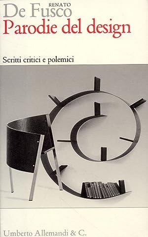 Parodie del design. Scritti critici e polemici.: De Fusco, Renato