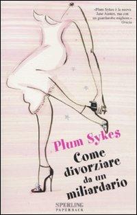 Come divorziare da un miliardario.: Sykes, Plum