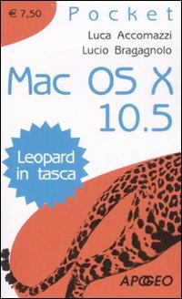 Mac OS X 10.5. Leopard in tasca.: Accomazzi, Luca Bragagnolo, Lucio