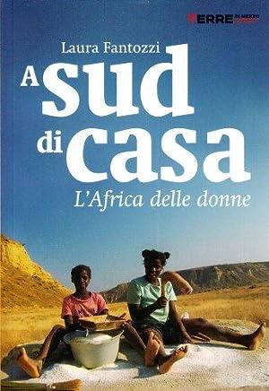 A sud di casa. L'Africa delle donne.: Fantozzi, Laura