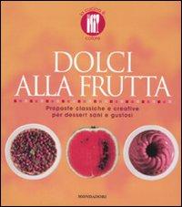 Dolci alla frutta. Proposte classiche e creative per dessert sani e gustosi.: Loaldi, Paola