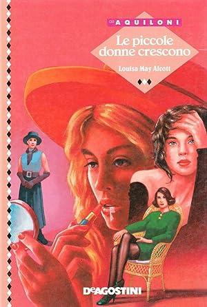 Le piccole donne crescono.: Alcott, Louisa M