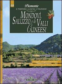 Mondovì, Saluzzo e le Valli Cuneesi. Piemonte: il Territorio, la Cucina, le Tradizioni. Vol....