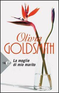 La moglie di mio marito.: Goldsmith, Olivia
