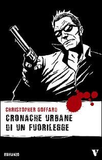 Cronache urbane di un fuorilegge.: Goffard, Christopher