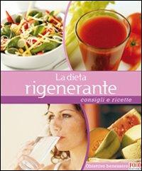 La dieta rigenerante. Consigli e ricette.