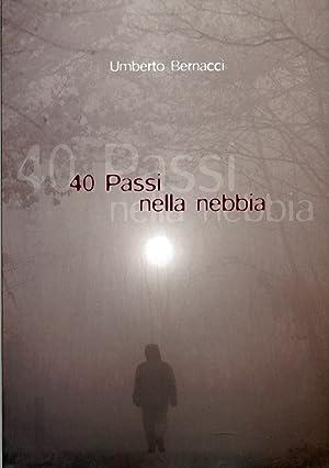 Quaranta passi nella nebbia.: Bernacci, Umberto