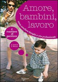 Amore, bambini e lavoro.: Gatecel, Anna Renucci, Carole