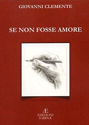 Se non fosse amore. Poesie.: Clemente, Giovanni