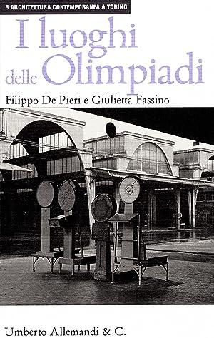 I luoghi delle Olimpiadi. Le architetture del 2006 nel paesaggio urbano di Torino.: De Pieri, ...