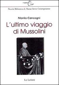 L'ultimo viaggio di Mussolini.: Cancogni, Manlio