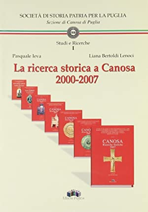 La ricerca storica a Canosa 2000-2007.: Bertoldi Lenoci, Liana Ieva, Pasquale