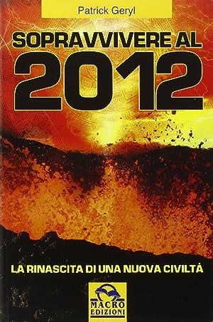 Sopravvivere al 2012. La rinascita di una nuova civiltà.: Geryl, Patrick