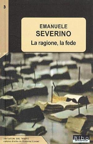La ragione, la fede.: Severino, Emanuele