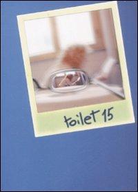 Toilet. Racconti brevi e lunghi a seconda del bisogno. Vol. 15.