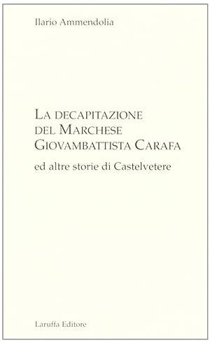 La Decapitazione del Marchese Giovanbattista Carafa ed Altre Storie di Casteltevere.: Ammendolia, ...