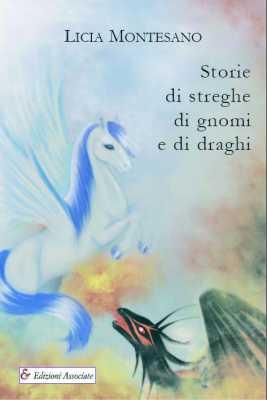 Storie di streghe, di gnomi e di draghi.: Montesano, Licia