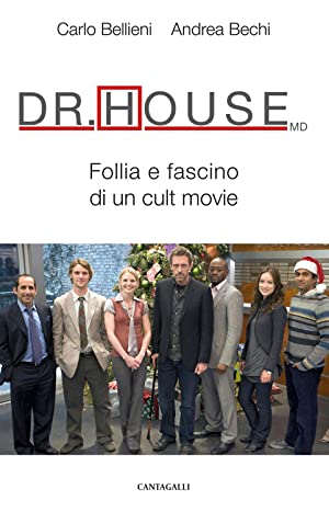Dr. House Md. Follia e Fascino di un Cult Movie.: Bellieni, Carlo V Bechi, Andrea