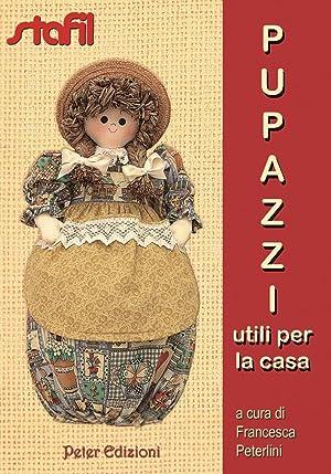 Pupazzi utili per la casa.: Peterlini, Francesca