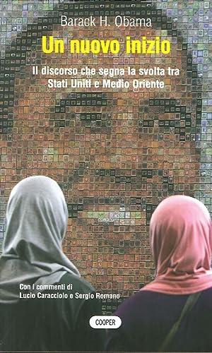 Un Nuovo Inizio. Il Discorso che Segna la Svolta tra Stati Uniti e Medio Oriente.: Obama, Barack