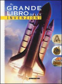 Il Grande Libro delle Invenzioni. Utili, Innovative, Rivoluzionarie, Indispensabili, Futuribili, ...