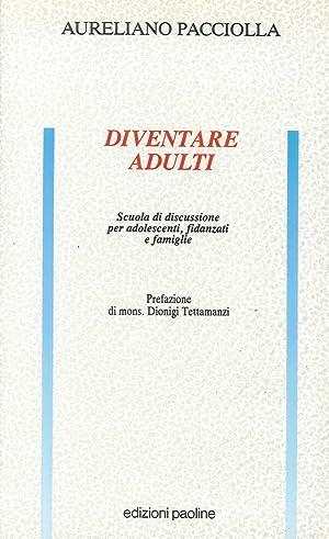 Diventare Adulti. Scuola di Discussione per Adolescenti, Fidanzati e Famiglie.: Pacciolla, ...