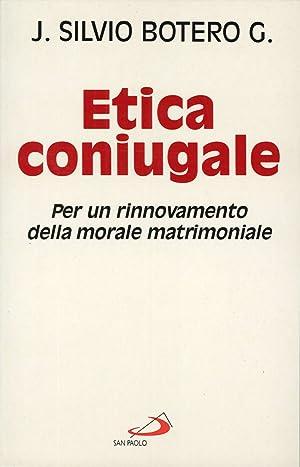 Etica Coniugale. Per un Rinnovamento della Morale Matrimoniale.: Botero G, J Silvio