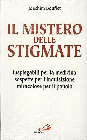 Il Mistero delle Stigmate. Inspiegabili per la Medicina, Sospette per l'Inquisizione, ...
