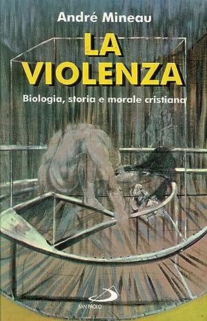 La violenza. Biologia, storia e morale cristiana.