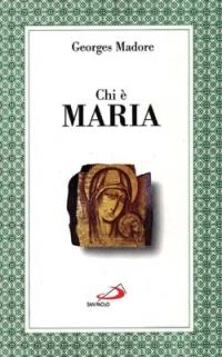 Chi è Maria. Una Nuova Sintesi Mariana.: Madore, Georges