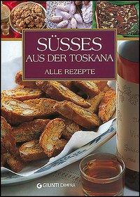 Susses Aus der Toskana. Alle rezepte.: Piazzesi, Elisabetta