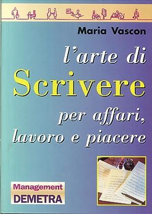 L'arte di scrivere per affari, lavoro e piacere.: Vascon, Maria
