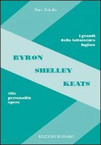 Byron, Shelley, Keats. Vita, personalità, opere.: Zichella, Piera