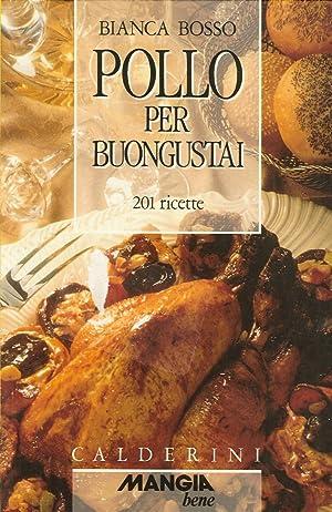 Pollo per Buongustai. 201 Ricette.: Bosso, Bianca