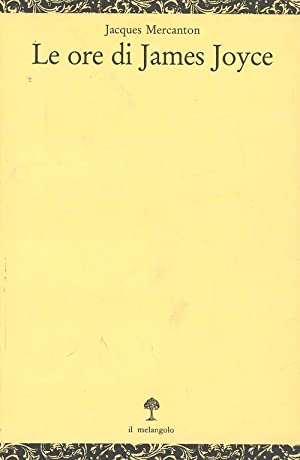 Le ore di James Joyce.: Mercanton, Jacques