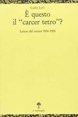 """È questo il """"Carcer tetro""""? Lettere dal carcere 1934-1935.: Levi, Carlo"""